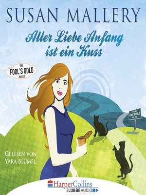 cover image of Aller Liebe Anfang ist ein Kuss--Fool's Gold Novelle