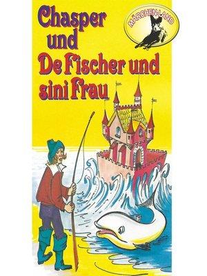cover image of Chasper--Märli nach Gebr. Grimm in Schwizer Dütsch, Chasper bei de Fischer und sini Frau