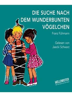 cover image of Die Suche nach dem wunderbunten Vögelchen