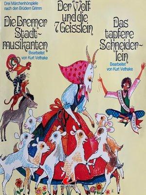 cover image of Märchenhörspiele nach den Brüdern Grimm, Der Wolf und die sieben Geißlein, Die Bremer Stadtmusikanten, Das tapfere Schneiderlein