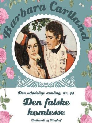 cover image of Den falske komtesse--Barbara Cartland--Den udødelige samling 44