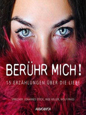 cover image of Berühr mich!--15 Erzählungen über die Liebe