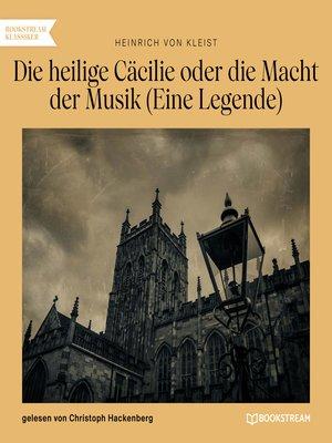 cover image of Die heilige Cäcilie oder die Macht der Musik--Eine Legende