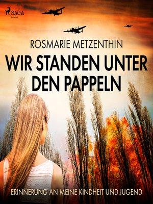 cover image of Wir standen unter den Pappeln--Erinnerung an meine Kindheit und Jugend