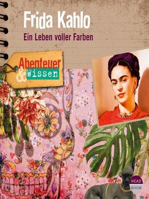 cover image of Frida Kahlo--Ein Leben voller Farben--Abenteuer & Wissen (Hörbuch mit Musik)