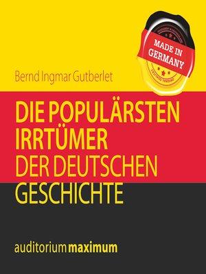 cover image of Die populärsten Irrtümer der deutschen Geschichte