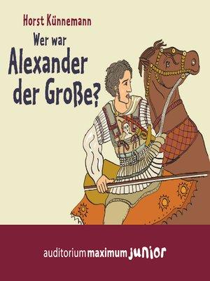 cover image of Wer war Alexander der Große?