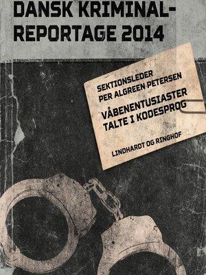 cover image of Våbenentusiaster talte i kodesprog--Dansk Kriminalreportage