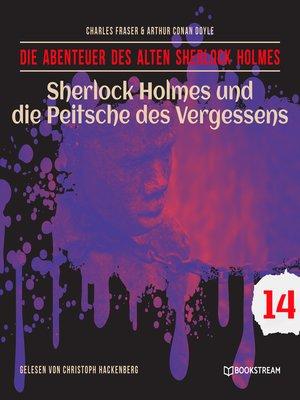 cover image of Sherlock Holmes und die Peitsche des Vergessens--Die Abenteuer des alten Sherlock Holmes, Folge 14
