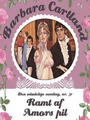 cover image of Ramt af Amors pil--Barbara Cartland--Den udødelige samling 31