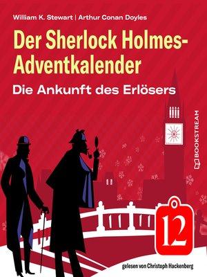 cover image of Die Ankunft des Erlösers--Der Sherlock Holmes-Adventkalender, Folge 12