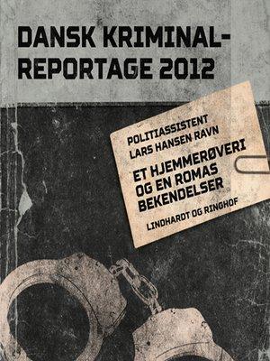 cover image of Et hjemmerøveri og en romas bekendelser--Dansk Kriminalreportage