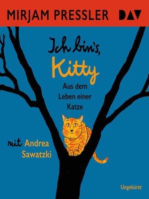 cover image of Ich bin's, Kitty. Aus dem Leben einer Katze