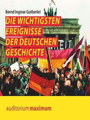 cover image of Die wichtigsten Ereignisse der deutschen Geschichte (Ungekürzt)