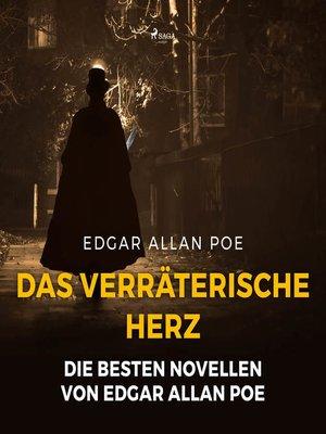 cover image of Das verräterische Herz--Die besten Novellen von Edgar Allan Poe (Ungekürzt)