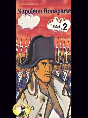 cover image of Abenteurer unserer Zeit, Napoleon Bonaparte, Folge 2