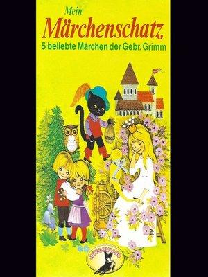 cover image of Gebrüder Grimm, Mein Märchenschatz