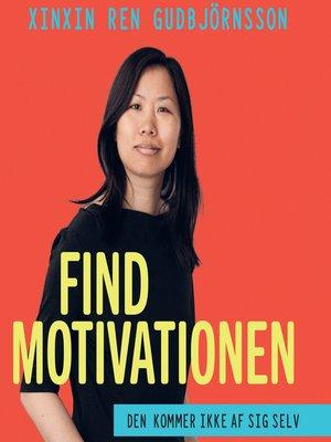cover image of Find motivationen--den kommer ikke af sig selv