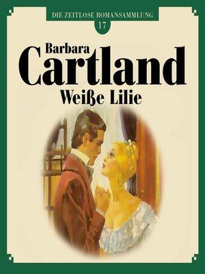 cover image of Weiße Lilie--Die zeitlose Romansammlung von Barbara Cartland 17