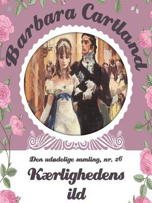 cover image of Kærlighedens ild--Barbara Cartland--Den udødelige samling 26