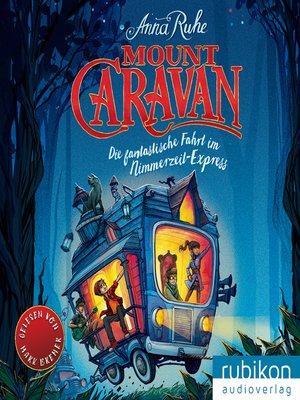 cover image of Mount Caravan--Die fantastische Fahrt im Nimmerzeit-Express