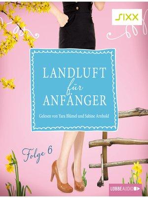 cover image of Landluft für Anfänger, Folge 6
