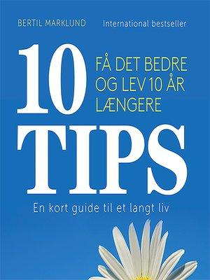 cover image of 10 TIPS--Få det bedre og lev 10 år længere