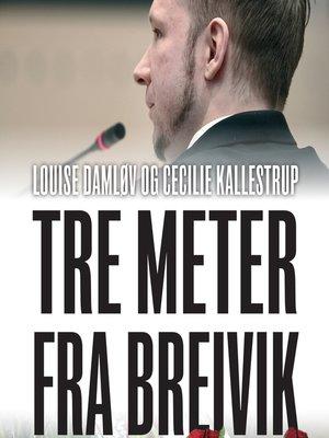 cover image of Tre meter fra Breivik--En beretning fra Nordens største terrorretsag