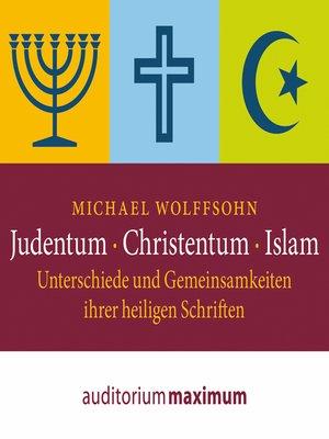 cover image of Judentum--Christentum--Islam--Unterschiede und Gemeinsamkeiten ihrer heiligen Schrift