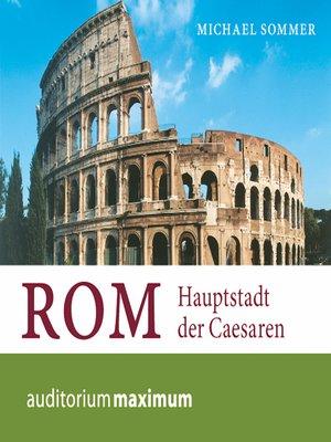 cover image of Rom--Hauptstadt der Caesaren