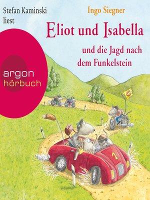 cover image of Eliot und Isabella und die Jagd nach dem Funkelstein (Szenische Lesung)