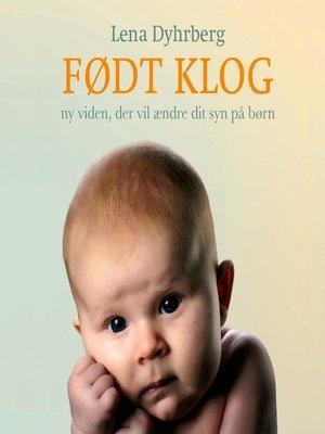 cover image of Født Klog--ny viden, der vil ændre dit syn på børn