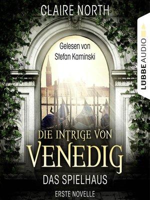 cover image of Die Intrige von Venedig--Die Spielhaus-Trilogie, Novelle 1