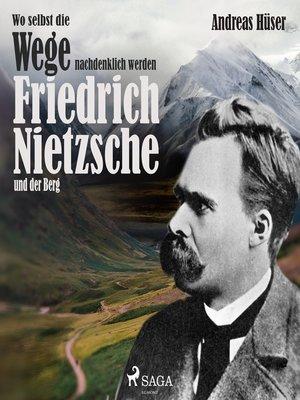 cover image of Wo selbst die Wege nachdenklich werden--Friedrich Nietzsche und der Berg