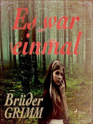 cover image of Es war einmal--Die berühmtesten Märchen der Brüder Grimm