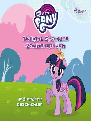 cover image of My Little Pony, Twilight Sparkles Zauberspruch und andere Geschichten