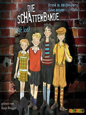 cover image of Die Schattenbande legt los!--Die Schattenbande 1