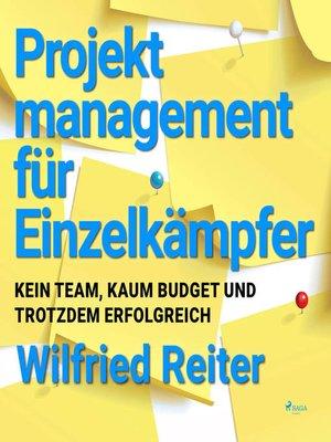 cover image of Projektmanagement für Einzelkämpfer--Kein Team, kaum Budget und trotzdem erfolgreich