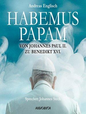 cover image of Habemus Papam--Von Johannes Paul II. zu Benedikt XVI.