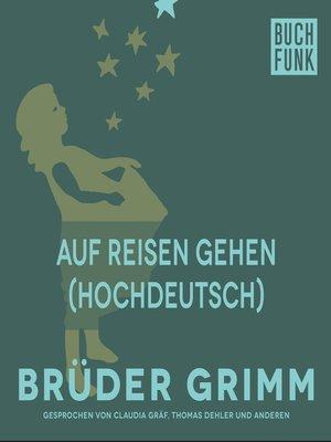 cover image of Auf Reisen Gehen (Hochdeutsch)