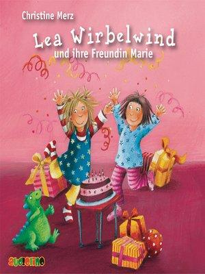 cover image of Lea Wirbelwind und ihre Freundin Marie