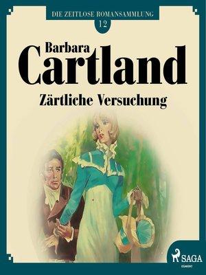 cover image of Zärtliche Versuchung--Die zeitlose Romansammlung von Barbara Cartland 12