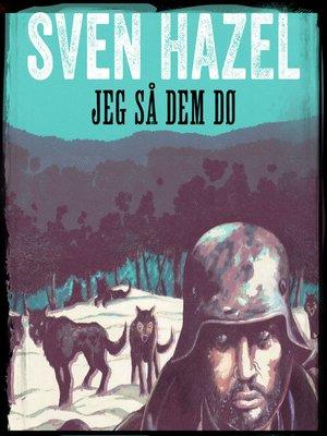 cover image of Jeg så dem dø--Sven Hazels krigsromaner 10