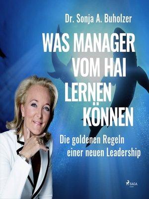 cover image of Was Manager vom Hai lernen können--Die goldenen Regeln einer neuen Leadership