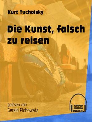 cover image of Die Kunst, falsch zu reisen