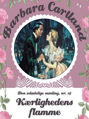 cover image of Kaerlighedens flamme--Barbara Cartland--Den udødelige samling 16