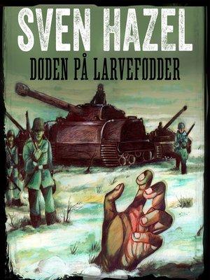 cover image of Døden på larvefødder--Sven Hazels krigsromaner 2
