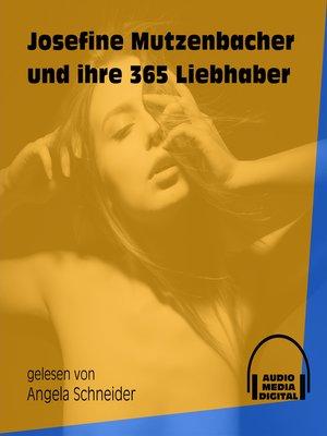 cover image of Josefine Mutzenbacher und ihre 365 Liebhaber