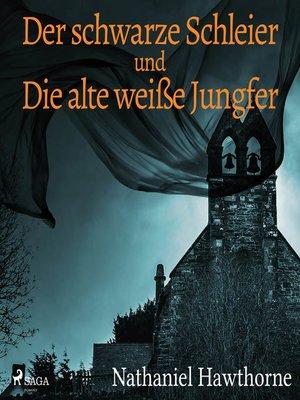 cover image of Der schwarze Schleier und Die alte weiße Jungfer