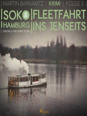 cover image of Fleetfahrt ins Jenseits--SoKo Hamburg--Ein Fall für Heike Stein 3